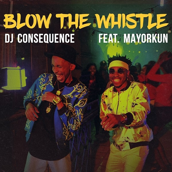 DJ Consequence Blow The Whistle ft. Mayorkun  mp3 download
