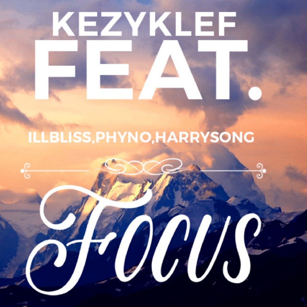 Kezyklef  Focus ft. Illbliss, Phyno, Harrysong mp3 download