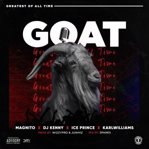 Magnito  GOAT Ft. DJ Kenny, Ice Prince, Karl Williams mp3 download