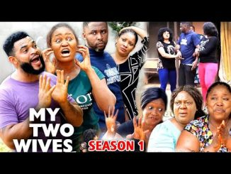 DOWNLOAD: My Two Wives Season 1 Latest Nigerian 2020 Nollywood Movie