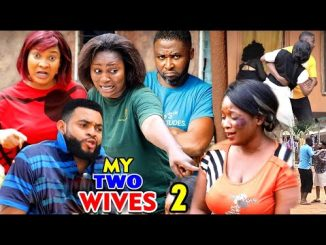 DOWNLOAD: My Two Wives Season 2 Latest Nigerian 2020 Nollywood Movie