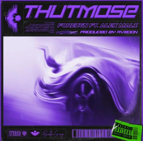 Thutmose Foreign Ft. Alex Mali mp3 download