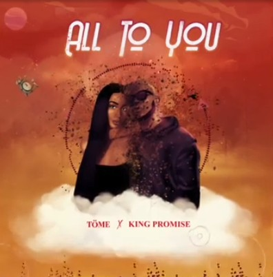 Töme  All To You Ft. King Promise mp3 download