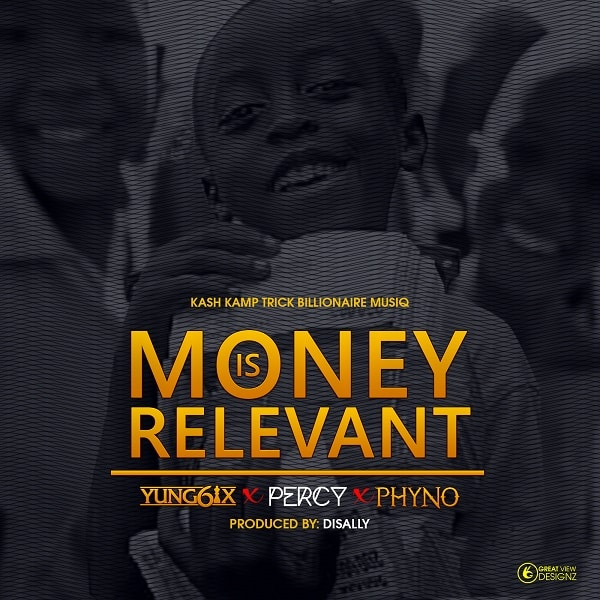 Yung6ix Money Is Relevant ft Phyno & Percy mp3 download