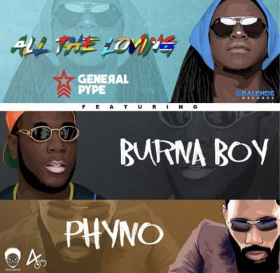 General Pype All The Loving ft. Burna Boy & Phyno