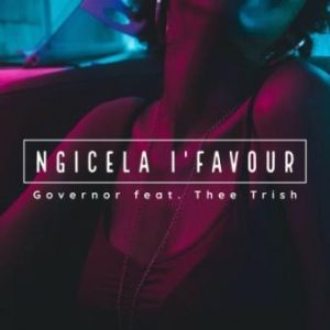 Governor Ft. Thee Trish Ngicela I'favour mp3 download
