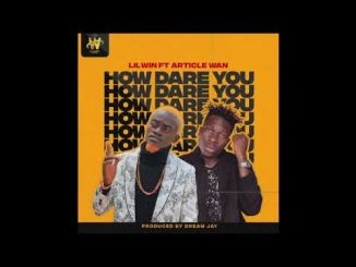 Lil Win How Dare You Ft. Article Wan mp3 download