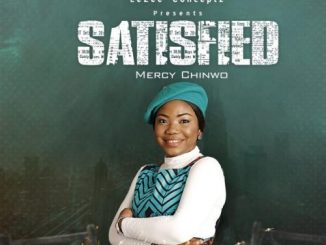 Mercy Chinwo SATISFIED  download