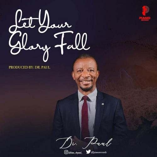 Dr. Paul  Let Your Glory Fall  mp3 download