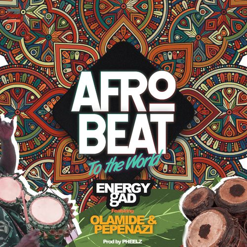 Energy Gad  Afrobeat To The World Ft. Olamide, Pepenazi mp3 download