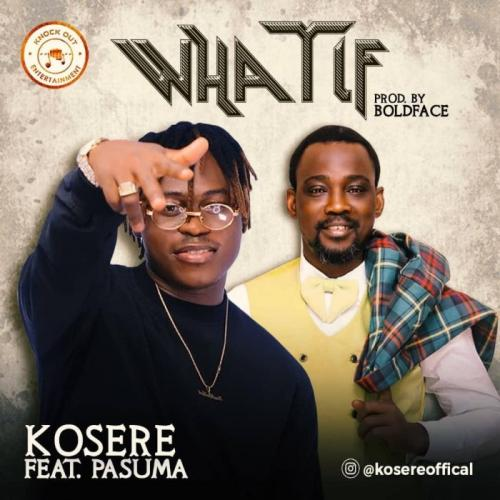 Kosere Ft. Pasuma What If mp3 download