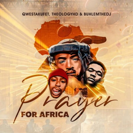 Qwestakufet, TheologyHD, BuhleMTheDJ  Prayer for Africa mp3 download