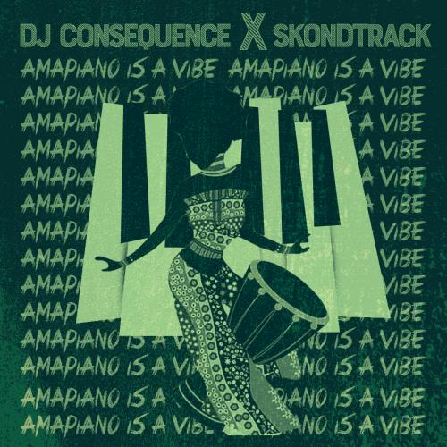 DJ Consequence Ft. Skondtrack  Amapiano Is A Vibe (EP) download
