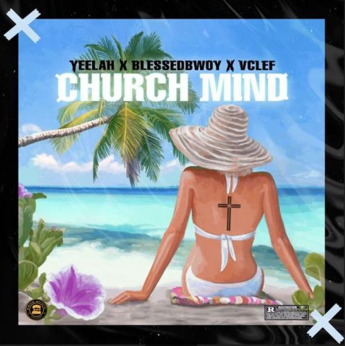 Yeelah  Church Mind Ft. Blessedbwoy x VClef mp3 download