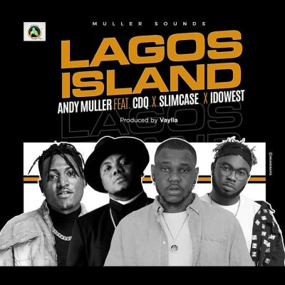 Andy Muller  Lagos Island Ft. CDQ, Slimcase, Idowest mp3 download