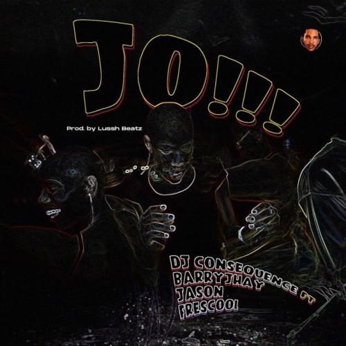 DJ Consequence  JO! (Dance) Ft. Barry Jhay, Frescool, Jason mp3 download