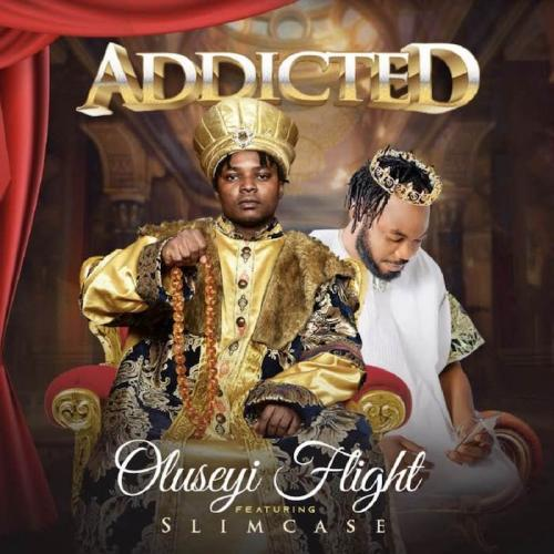Oluseyi Flight Ft. Slimcase Addicted mp3 download