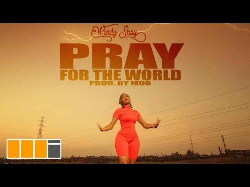 Wendy Shay Pray For The World [Audio + Video] mp3 download