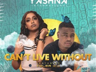 Yashna Can't Live Without Ft. Tyler ICU mp3 download