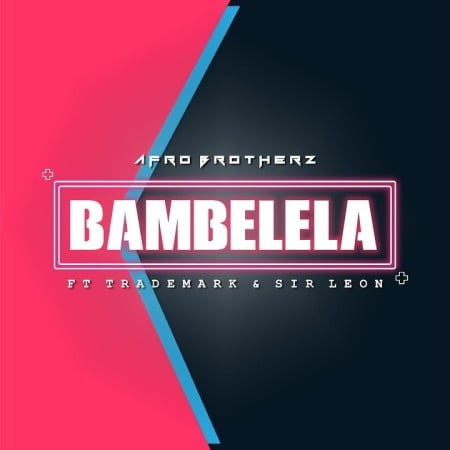 Afro Brotherz  Bambelela Ft. TradeMark, Sir Leon mp3 download