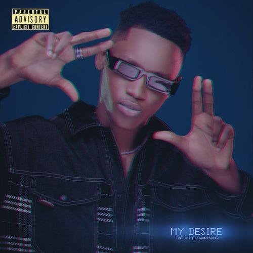 Frizjay Ft. Harrysong  My Desire mp3 download