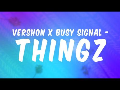 Vershon  Thingz Ft. Busy Signal mp3 download