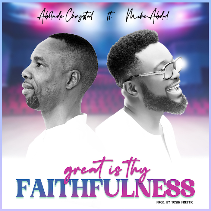 Abolade Chrystal Ft. Mike Abdul  Great Is Thy Faithfulness mp3 download