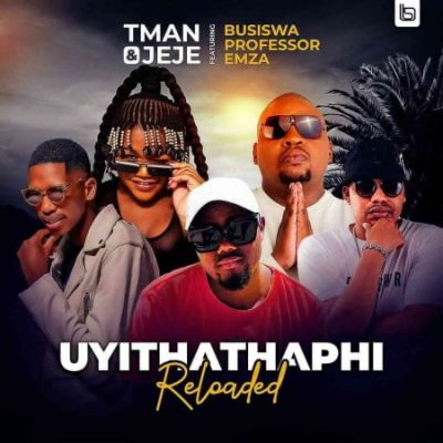 T Man & Jeje  Uyithathaphi Reloaded Ft. Busiswa, Professor, Emza mp3 download