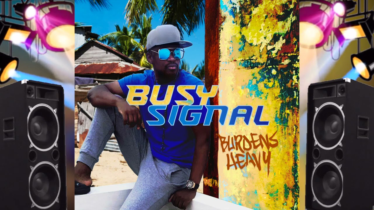 Busy Signal  Burdens Heavy mp3 download