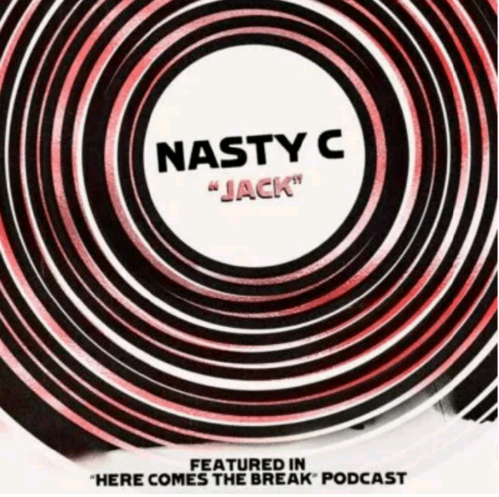 Nasty C Jack (Here Comes The Break Podcast) mp3 download