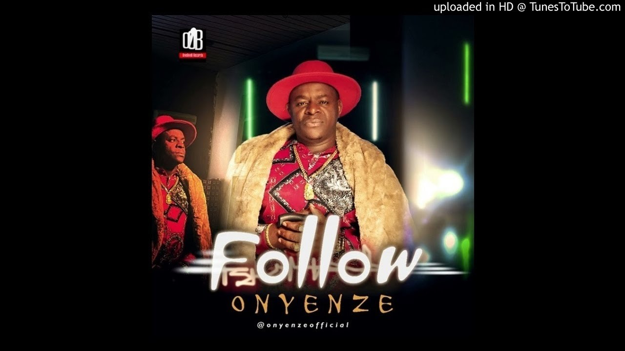 Onyenze  Follow (Follow Who Know Road) mp3 download