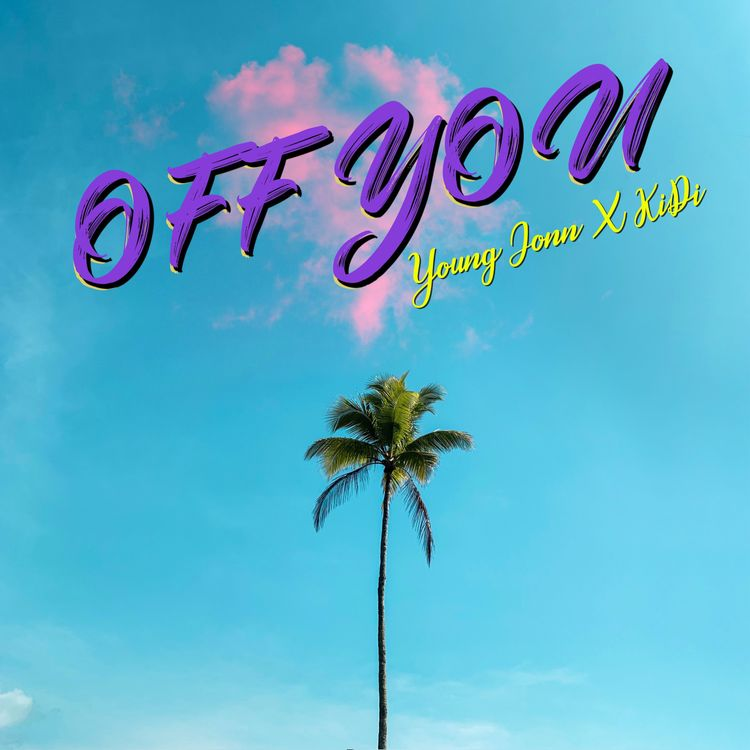 Young Jonn  Off You Ft. KiDi mp3 download