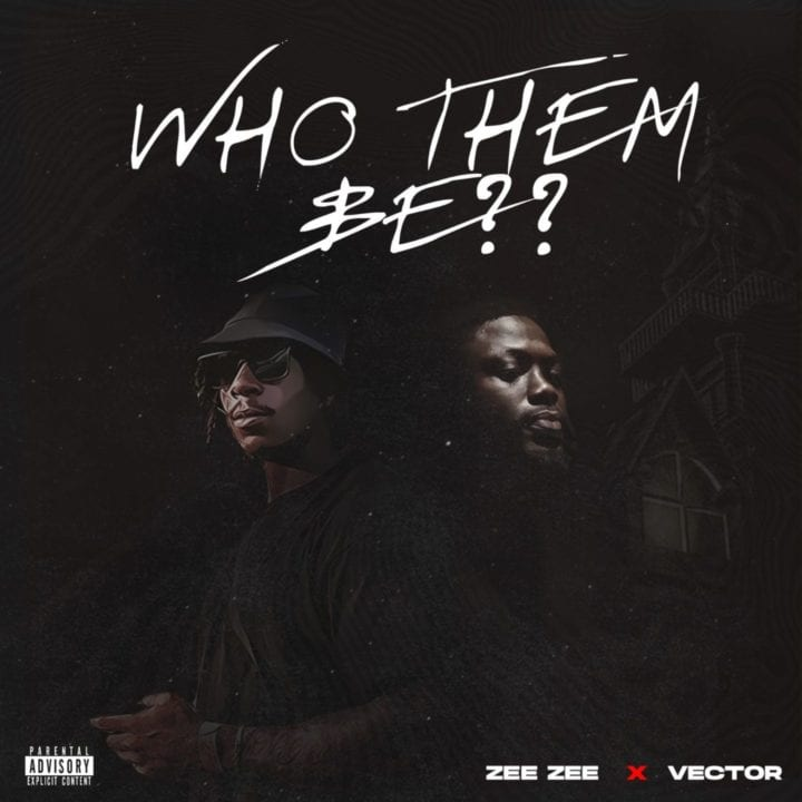 Zee Zee Who Them Be Ft. Vector mp3 download