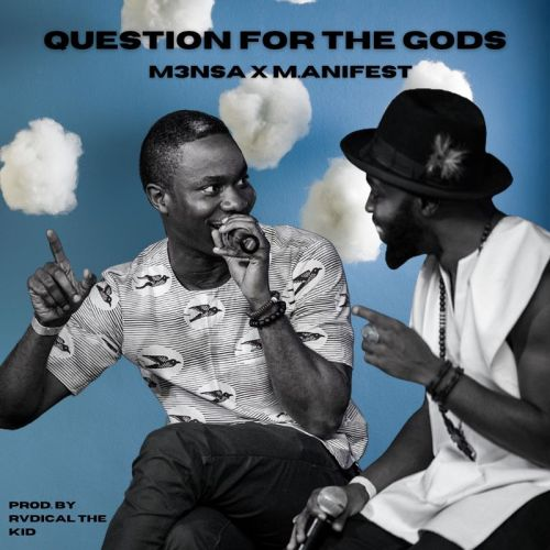 M3nsa Questions For The gods Ft. M.anifest mp3 download