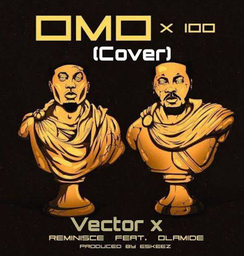 Vector Ft. Reminisce, Olamide  Omo x 100 mp3 download