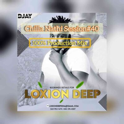 Loxion Deep  Chilla Nathi Session #40 (100% Production Mix) mp3 download
