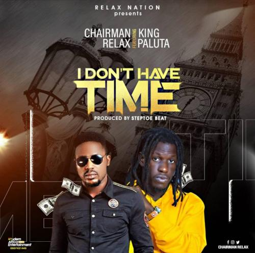 Chairman Relax I Don't Have Time Ft. King Paluta mp3 download